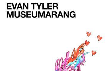 "Evan Tyler's New Sophomore Album - ""MUSEUMARANG"""