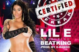 Lil E - Certified Freak Ft. Beatking