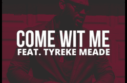 Nastyelgic Drops New Single - Come Wit Me Ft. Tyreke Meade
