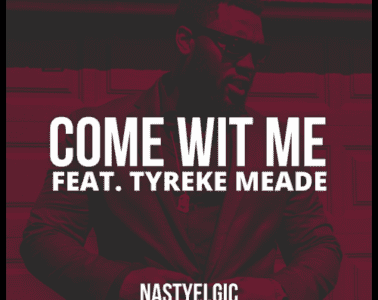 Nastyelgic Drops New Single - Come Wit Me Ft. Tyreke Meade