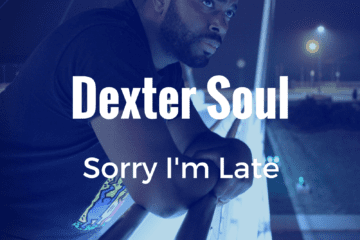 "Dexter Soul Drops New EP - ""Sorry I'm Late"""