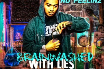 "No Feelinz Drops New Mixtape - ""Brainwashed With Lies"""