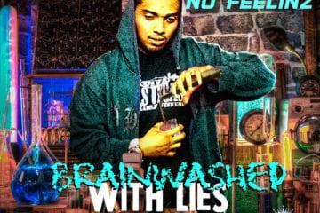 "No Feelinz Drops New Mixtape - ""Brainwashed With Lies"""