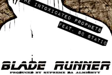 "The Intoxicated Prophets Drop New Single - ""Blade Runner"" Ft. Sc Static (Prod. By Supreme Da Almighty)"
