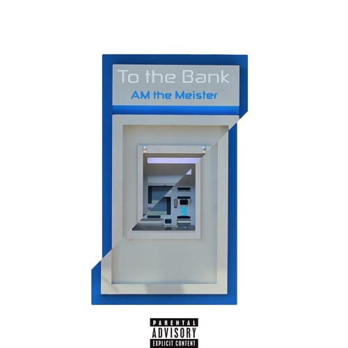 New Single By AM the Meister - To The Bank (Prod. By Akari)