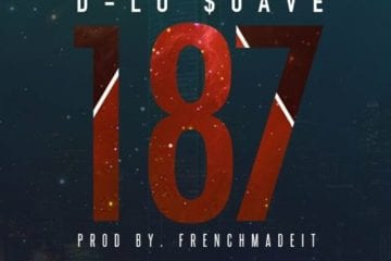 New Single By Hip Hop Artist D~Lo $uave - 187 (Prod. By FrenchMadeIt)