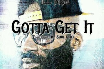 New Single By iLL NEAL - Gotta Get It