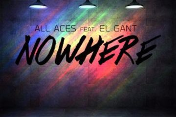 "Debut Single By All Aces – ""Nowhere"" Ft. El Gant"