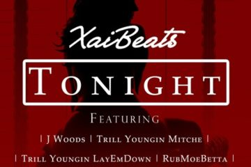 Xai Beats - Tonight Ft. J Woods, Trill Youngin Mitche, Trill Youngin LayEmDown & RubMoeBetta
