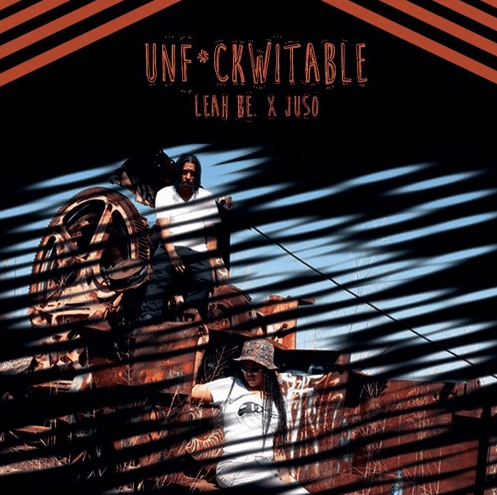 Leah Be. x JuSo - Unfuckwitable Ft. Phil Free