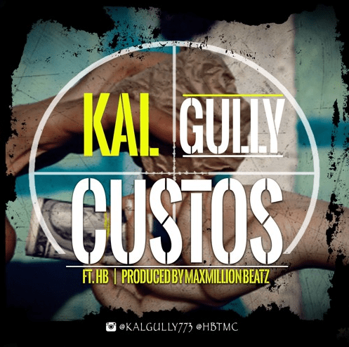 Kal Gully - Custos Ft. HB (Prod. By MaxMillion Beatz)