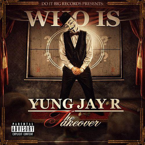 New Album By Yung Jay R - Who Is Yung Jay R The Takeover