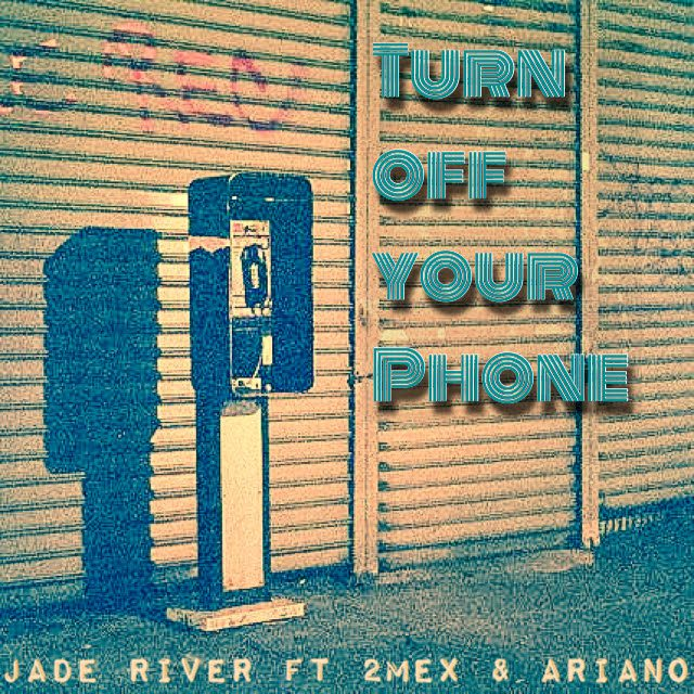 New Single By Jade River - Turn Off Your Phone Ft. 2MEX & Ariano