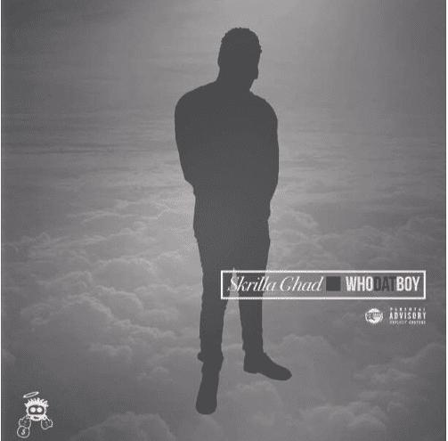 New Single By Skrilla Ghad - Who Dat Boy