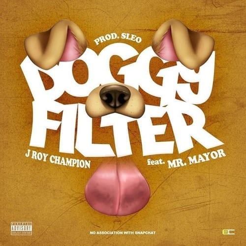 New Single By J Roy Champion - Doggy Filter Ft. Mr. Mayor