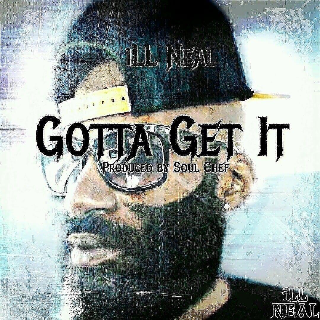 New Single By iLL NEAL - Gotta Get It